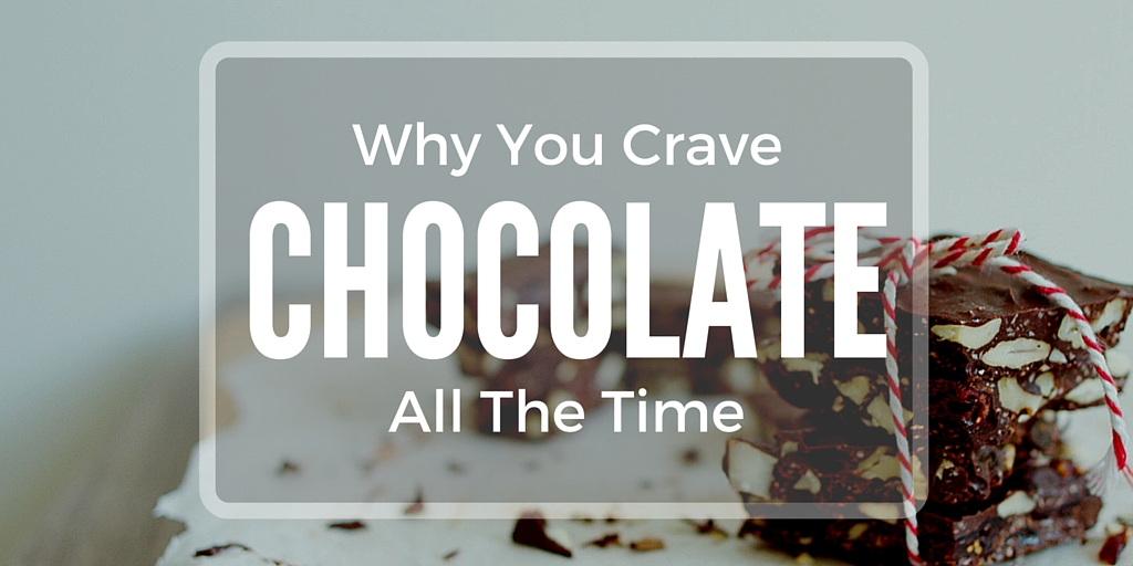 Why you crave chocolate all the time - Why Do I Crave Chocolate